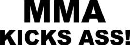 MMA KICKS ASS! Vinyl Decal Sticker Mixed Martial Arts ufc fighting wrest... - $7.32