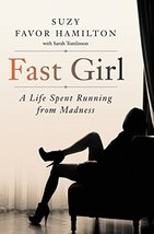 Fast Girl: A Life Spent Running from Madness [Hardcover] Hamilton, Suzy Favor image 1
