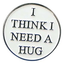 I Think I Need A Hug Lapel /tie Pin Badge with clip for rear of badge.in gift bx