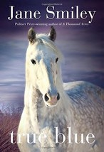 True Blue: Book Three of the Horses of Oak Valley Ranch by Jane Smiley - $7.50