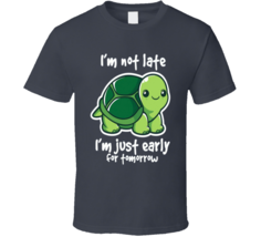 Not late Early For Tomorrow Turtle Cute T Shirt - $17.99