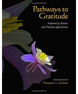 Pathways to Gratitude: . . . Inspired by Nature and Timeless Quotations ... - $24.78