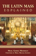 The Latin Mass Explained by Rev. Msgr. George J. Moorman