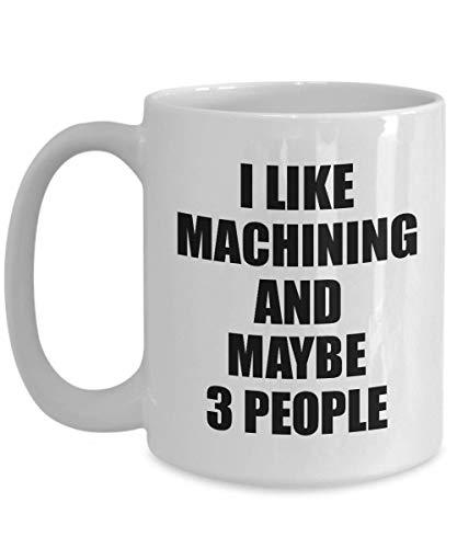 Primary image for Machining Mug Lover I Like Funny Gift Idea for Hobby Addict Novelty Pun Coffee T