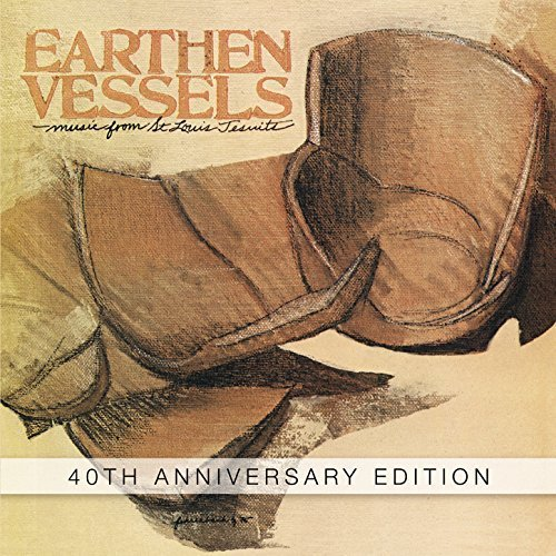Earthen vessel   40th anniversary edition by st. louis jesuits