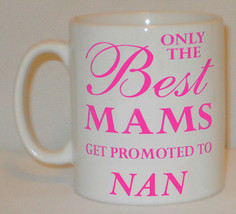 Only The Best Mams Get Promoted To Nan Mug Can Personalise Great Mother ... - $9.52
