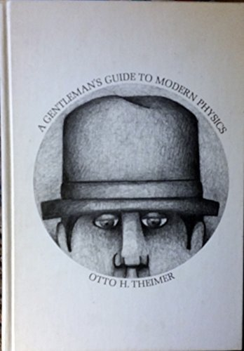 A gentleman's guide to modern physics Theimer, Otto H