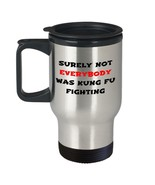 Surely Not Everybody Was Kung Fu Fighting Mug 14oz Travel Cup Dad Gift f... - $24.26