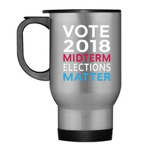 VOTE 2018 Midterm Elections Matter Travel Mug - $21.99