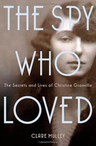 The Spy Who Loved: The Secrets and Lives of Christine Granville Mulley, Clare image 1
