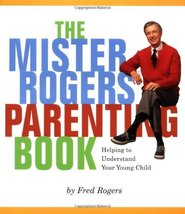 Mister Rogers' Parenting Book: Helping To Understand Your Young Child Ro... - $12.22