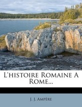 NEW - L'histoire Romaine A Rome... (French Edition) by Ampere, J. J. - $34.49