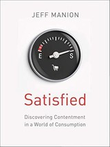 Satisfied: Discovering Contentment in a World of Consumption [Paperback] Manion, image 3