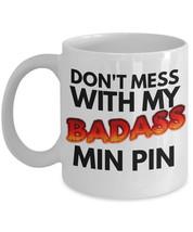 "Miniature Pinscher Coffee Mug ""Pin Min Mugs Don't Mess With My Badass Mi... - $14.95"