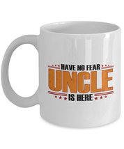 Funny Mug-Have No Fear Uncle is Here-Best Gifts for Uncle-11 oz Coffee Mug - $13.95