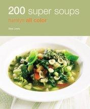 200 Super Soups: Hamlyn All Color (Hamlyn All Color Cookbooks W/200 Reci... - $6.26