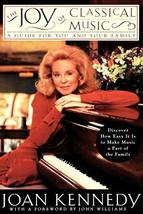 The Joy of Classical Music: A Guide for You and Your Family Kennedy, Joan - $10.60