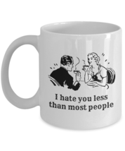 Gift Mug For Him, Her, I Hate You Less Than Most People, 11oz White Cera... - $14.84