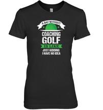 Golf Coach Funny Tshirt Sarcastic Coaching Golfing Apparel - $19.99+