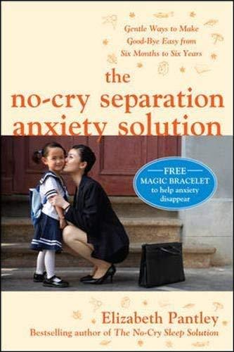 The No-Cry Separation Anxiety Solution: Gentle Ways to Make Good-bye Easy from S