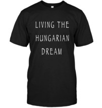 Living the Hungarian dream T shirt - $17.99+