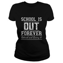 School Is Out Forever - Funny Retired RetiremenWomen's T-Shirt - $19.99+