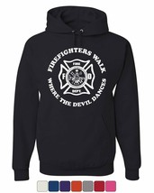 Firefighters Walk Where Devil Dances Hoodie Fire and Rescue Sweatshirt - $20.57+