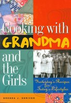 Cooking w/Grandma & the Girls: Yesterdays Recipes for Todays Lifestyles ... - $9.95