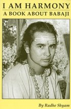 I am Harmony, A Book About Babaji: Second Edition [Paperback] Shyam, Radhe - $23.71