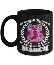 March Mug - March Coffee Mug - Best Women Are Born In March Birthday Mug - $14.95