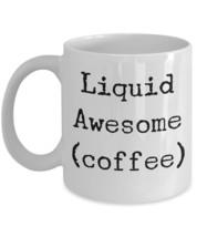 """Coffee Mugs For Coffee Lovers """"Liquid Awesome (coffee) mug"""" Great Gift Mug For A - $14.95"""