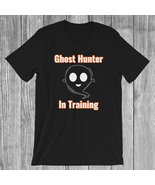 Ghost Hunter In Training T-Shirt | Paranormal | Paranormal Investigator | Ghosts - $19.99 - $21.99