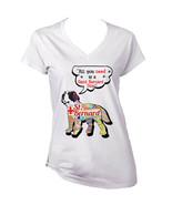 Saint bernard dog all you need c - NEW WHITE COTTON LADY TSHIRT - $19.53