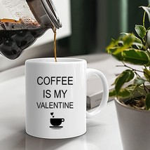Coffee Is My Valentine Gift Mug for Mom from Son White Ceramic Cup - $19.75