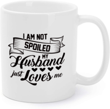 I Am Not Spoiled - My Husband Just Loves Me Coffee Mug - $16.95