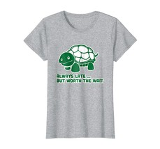 Tee shirts -  Always Late But Worth The Wait T-Shirt Cute Turtle Tshirt ... - $19.95+