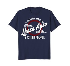 All I worry about is my Lhasa Apso T-shirt - $17.99+
