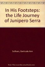 In His Footsteps: the Life Journey of Junipero Serra [Paperback]