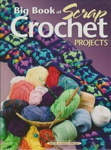 """Hard Covered Bk """"Big Book of Scrap Crochet Projects"""" House of White Birches - $18.00"""