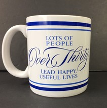 30th Birthday Mug: Lots of People Over Thirty Lead Happy Lives American ... - $12.59