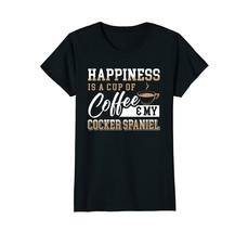 Happiness Is A Cup Of Coffee And My Cocker Spaniel T-Shirt - $19.99+