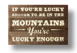 Mountains Sign If You're Lucky Enough.... Rustic Cedar Sign 20 x 24 Item... - $52.00