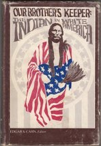 Our Brother's Keeper: the Indian in White America [Hardcover] [Jan 01, 1969] cah
