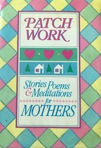 Patchwork Stories, Poems, Meditations for Mothers, Home, Crafts, Hobbies... - $11.83
