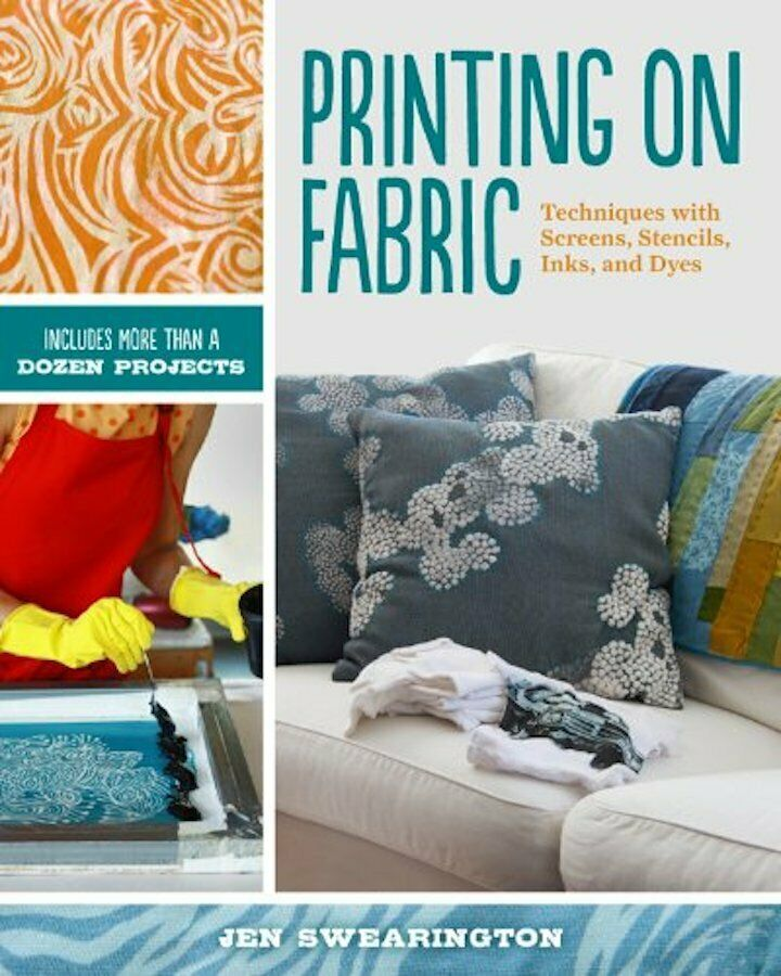 Printing on Fabric : Techniques with Screens, Stencils, Inks, and Dyes : New @ZB