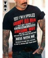 I'm A Spoiled Grumpy Old Man The Property Of A Freaking Awesome Wife Men... - $16.82+