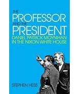The Professor and the President : Daniel Patrick Moynihan in the Nixon W... - $43.99