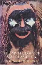The Mythology of South America Bierhorst, John