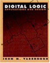 Digital Logic: Applications and Design [Sep 11, 1996] Yarbrough, John M. - $59.70
