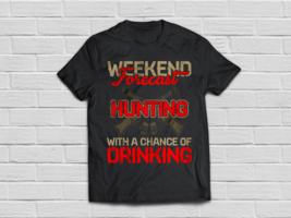 Hunting Shirt Weekend Forecast With A Change Of Drinking - $18.95